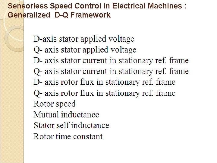 Sensorless Speed Control in Electrical Machines : Generalized D-Q Framework