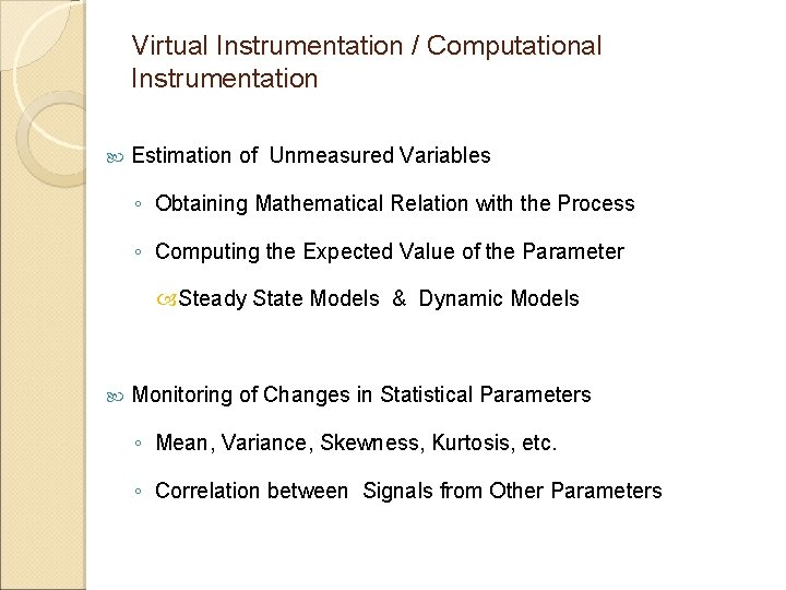 Virtual Instrumentation / Computational Instrumentation Estimation of Unmeasured Variables ◦ Obtaining Mathematical Relation with