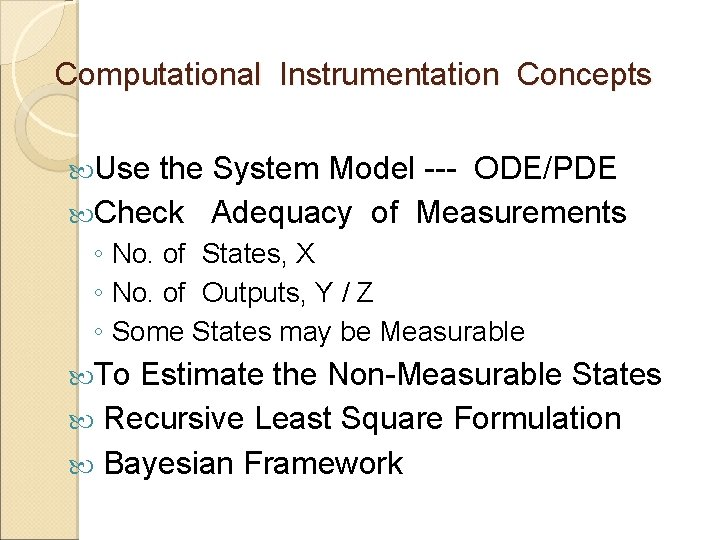 Computational Instrumentation Concepts Use the System Model --- ODE/PDE Check Adequacy of Measurements ◦