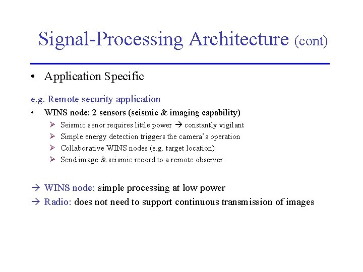 Signal-Processing Architecture (cont) • Application Specific e. g. Remote security application • WINS node: