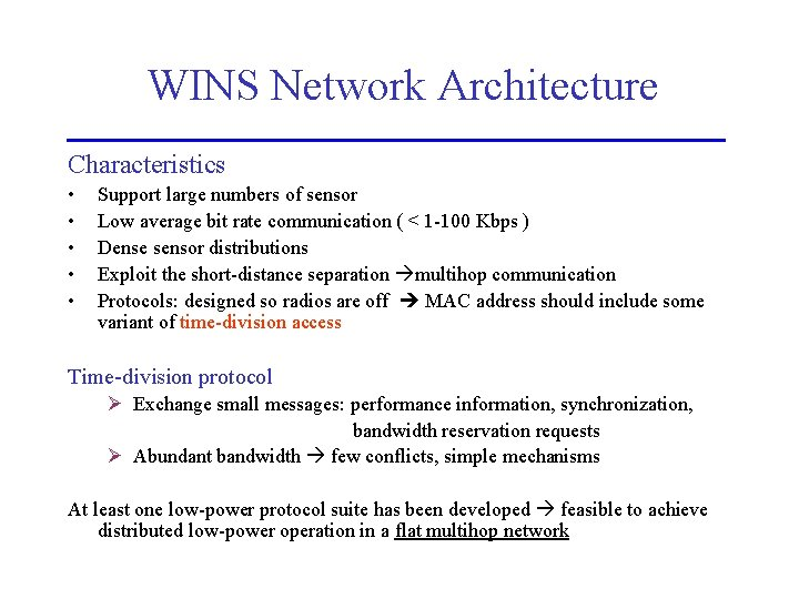 WINS Network Architecture Characteristics • • • Support large numbers of sensor Low average