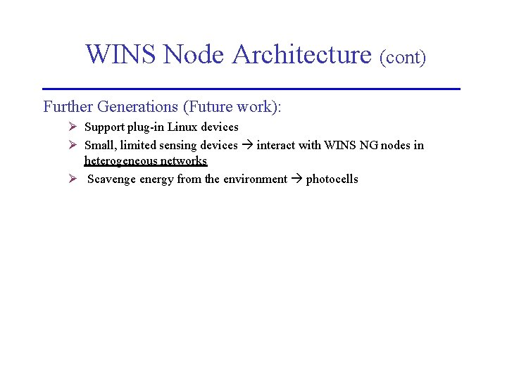 WINS Node Architecture (cont) Further Generations (Future work): Ø Support plug-in Linux devices Ø