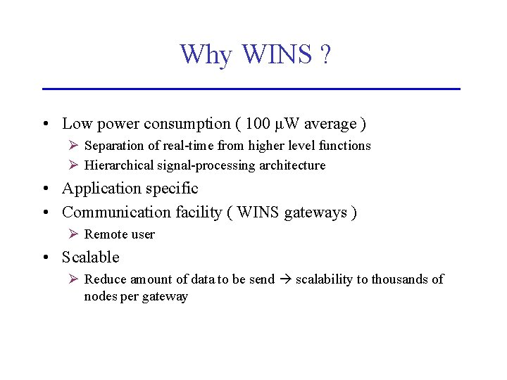 Why WINS ? • Low power consumption ( 100 μW average ) Ø Separation