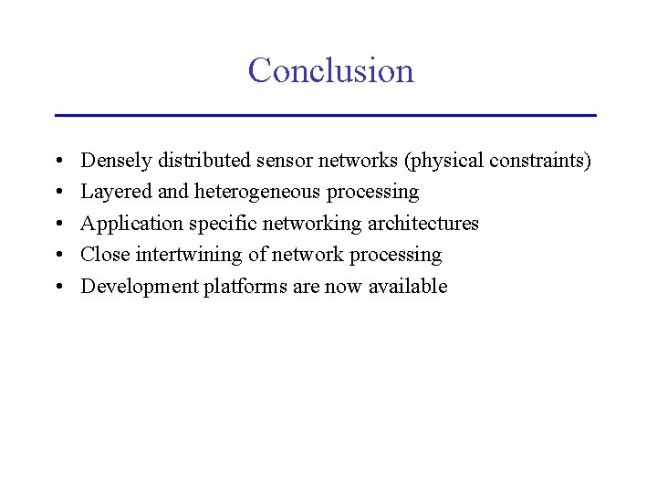 Conclusion • • • Densely distributed sensor networks (physical constraints) Layered and heterogeneous processing