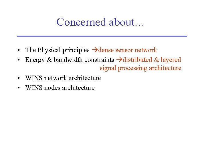 Concerned about… • The Physical principles dense sensor network • Energy & bandwidth constraints