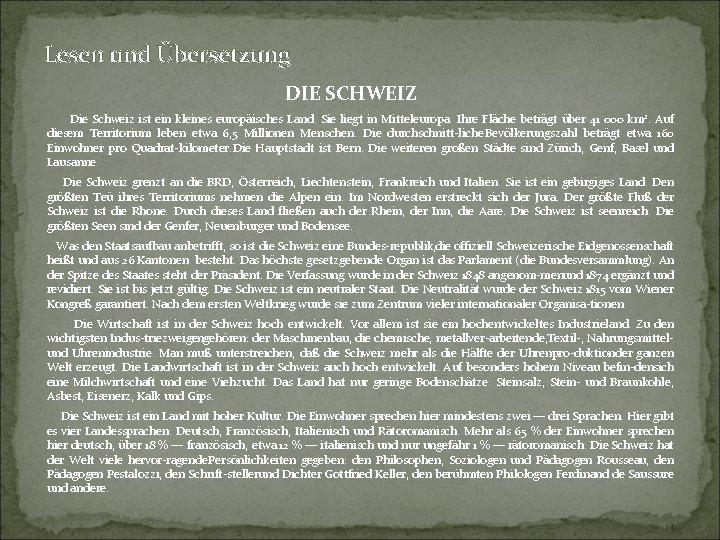 Lesen und Übersetzung DIE SCHWEIZ Die Schweiz ist ein kleines europäisches Land. Sie liegt