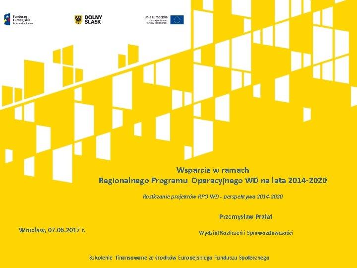 Wsparcie w ramach Regionalnego Programu Operacyjnego WD na lata 2014 -2020 Rozliczanie projektów RPO