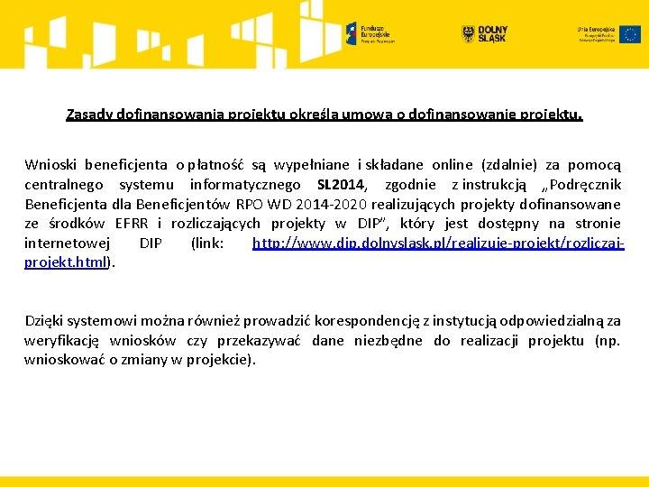 Zasady dofinansowania projektu określa umowa o dofinansowanie projektu. Wnioski beneficjenta o płatność są wypełniane