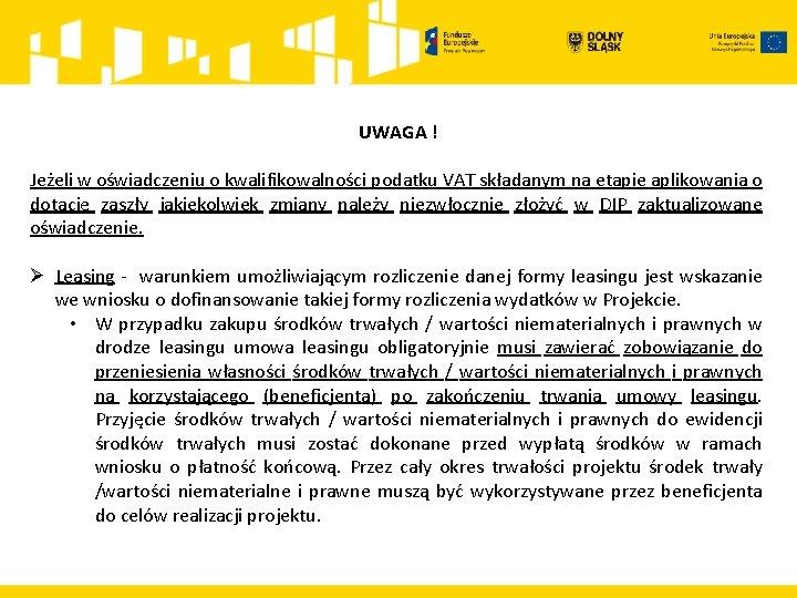 UWAGA ! Jeżeli w oświadczeniu o kwalifikowalności podatku VAT składanym na etapie aplikowania