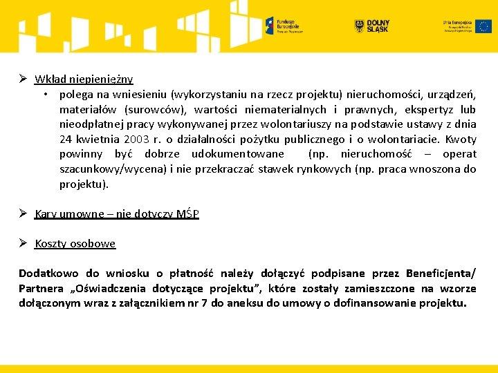 Ø Wkład niepieniężny • polega na wniesieniu (wykorzystaniu na rzecz projektu) nieruchomości, urządzeń, materiałów