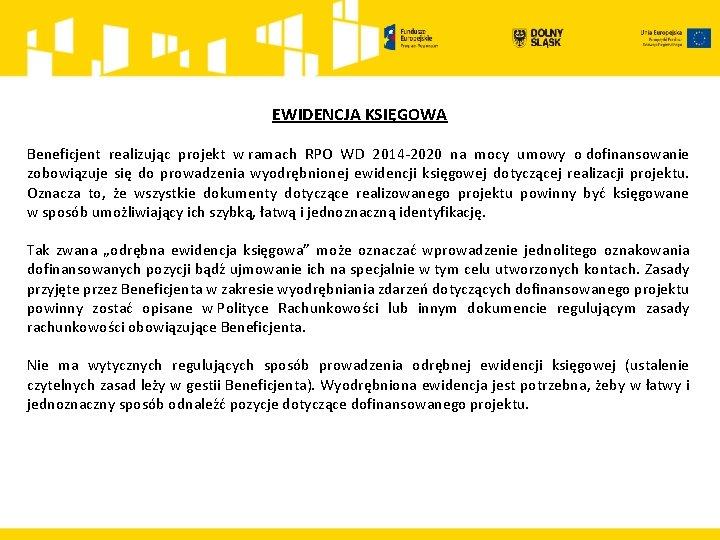 EWIDENCJA KSIĘGOWA Beneficjent realizując projekt w ramach RPO WD 2014 -2020 na mocy umowy
