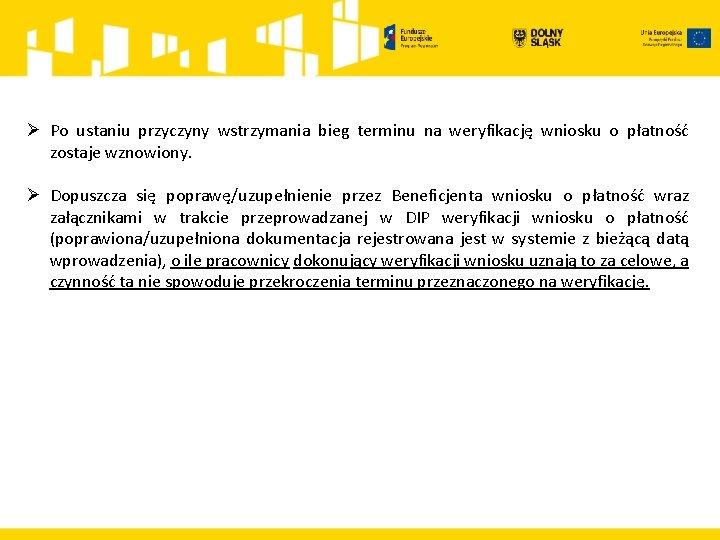 Ø Po ustaniu przyczyny wstrzymania bieg terminu na weryfikację wniosku o płatność zostaje wznowiony.
