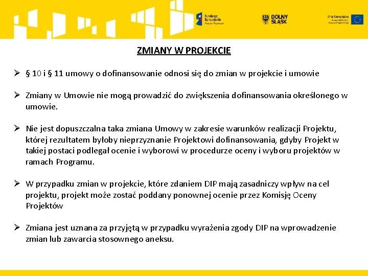 ZMIANY W PROJEKCIE Ø § 10 i § 11 umowy o dofinansowanie odnosi się
