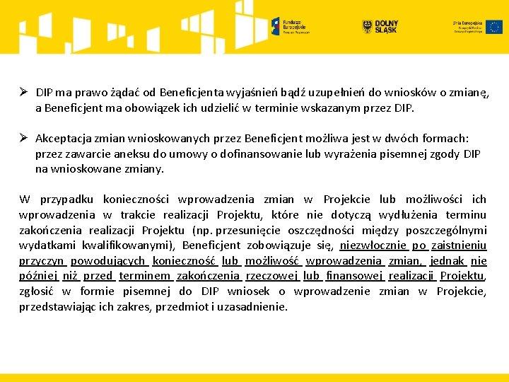 Ø DIP ma prawo żądać od Beneficjenta wyjaśnień bądź uzupełnień do wniosków o