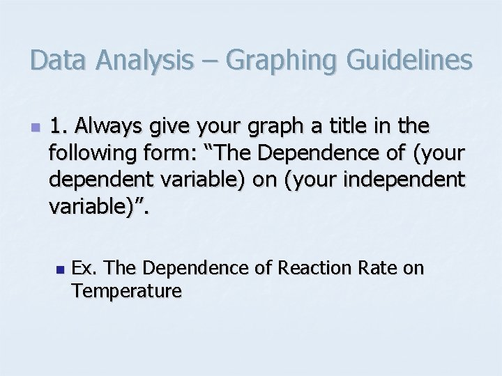 Data Analysis – Graphing Guidelines n 1. Always give your graph a title in
