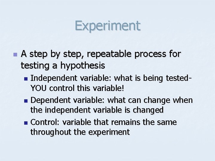 Experiment n A step by step, repeatable process for testing a hypothesis Independent variable: