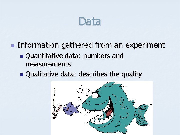 Data n Information gathered from an experiment Quantitative data: numbers and measurements n Qualitative