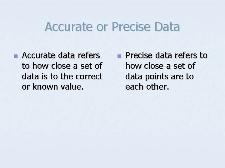 Accurate or Precise Data n Accurate data refers to how close a set of