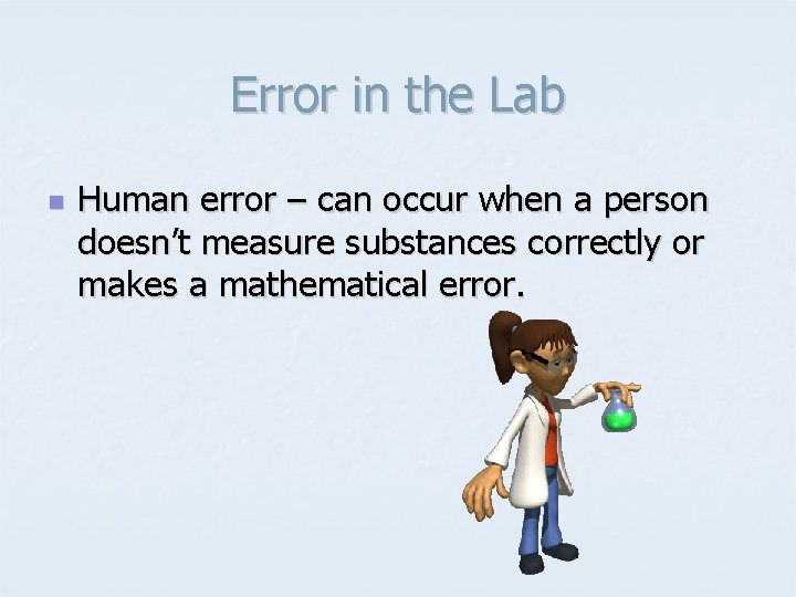 Error in the Lab n Human error – can occur when a person doesn't