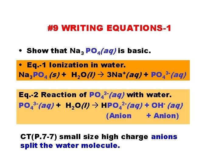 #9 WRITING EQUATIONS-1 • Show that Na 3 PO 4(aq) is basic. • Eq.