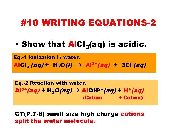 #10 WRITING EQUATIONS-2 • Show that Al. Cl 3(aq) is acidic. Eq. -1 Ionization