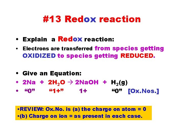 #13 Redox reaction • Explain a Redox reaction: • Electrons are transferred from species