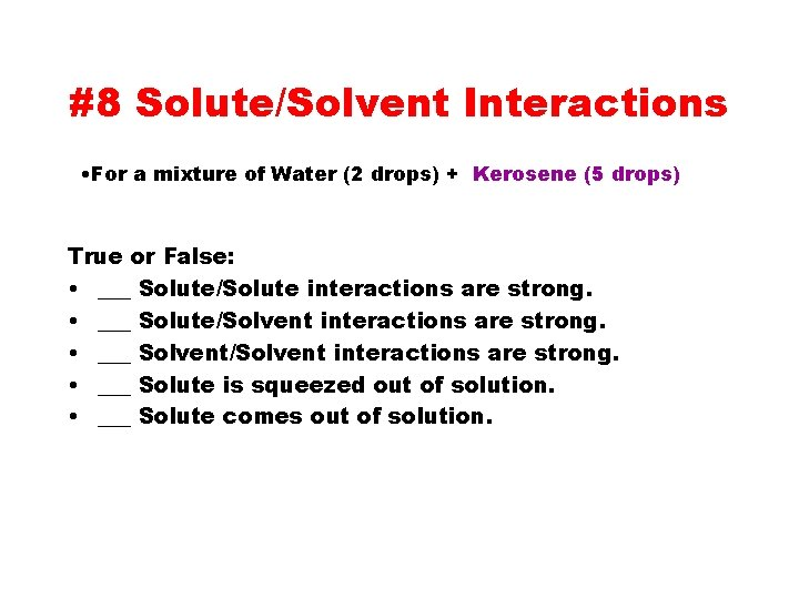 #8 Solute/Solvent Interactions • For a mixture of Water (2 drops) + Kerosene (5