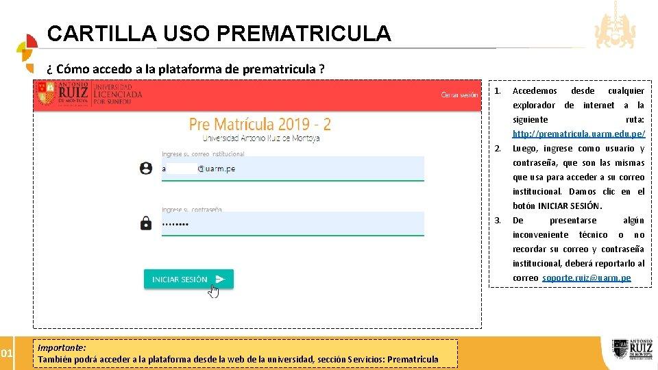 CARTILLA USO PREMATRICULA ¿ Cómo accedo a la plataforma de prematricula ? 1. 2.