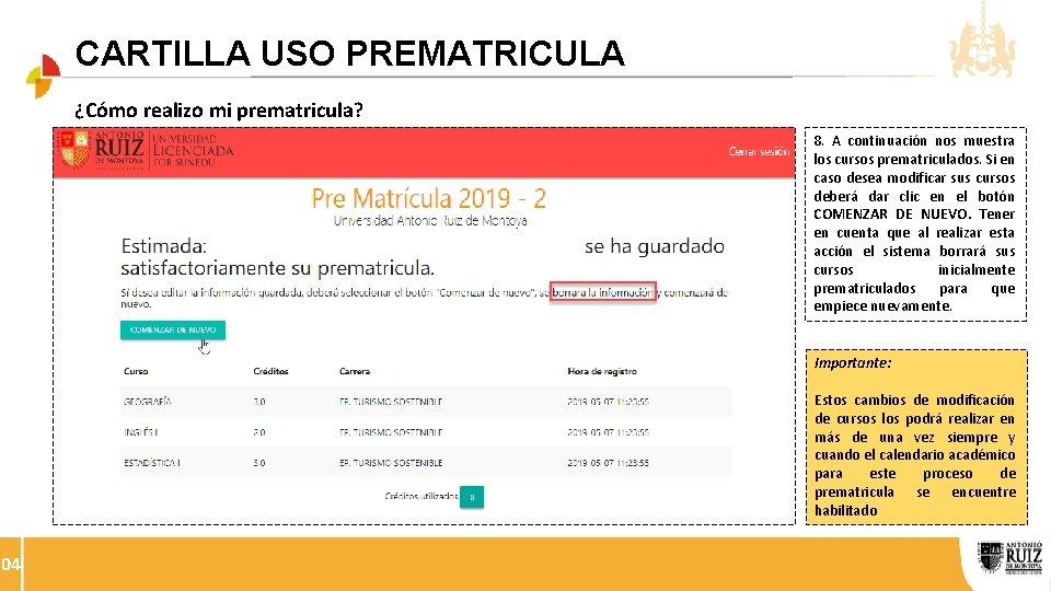 CARTILLA USO PREMATRICULA ¿Cómo realizo mi prematricula? 8. A continuación nos muestra los cursos