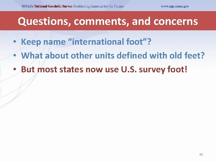 """Questions, comments, and concerns • Keep name """"international foot""""? • What about other units"""