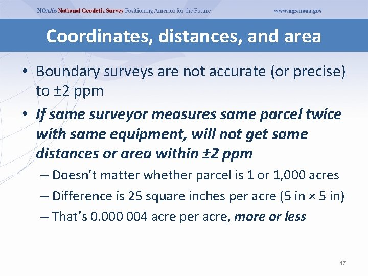 Coordinates, distances, and area • Boundary surveys are not accurate (or precise) to ±