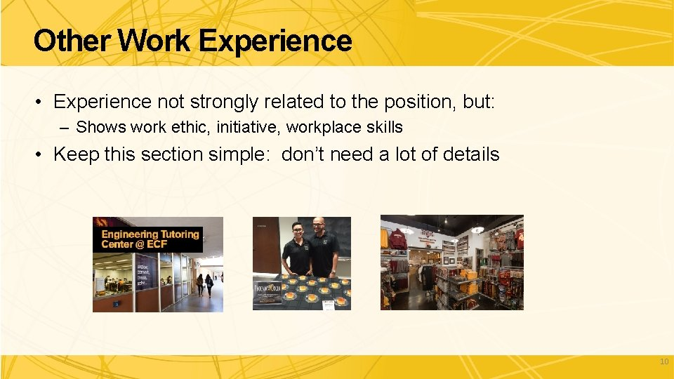 Other Work Experience • Experience not strongly related to the position, but: – Shows