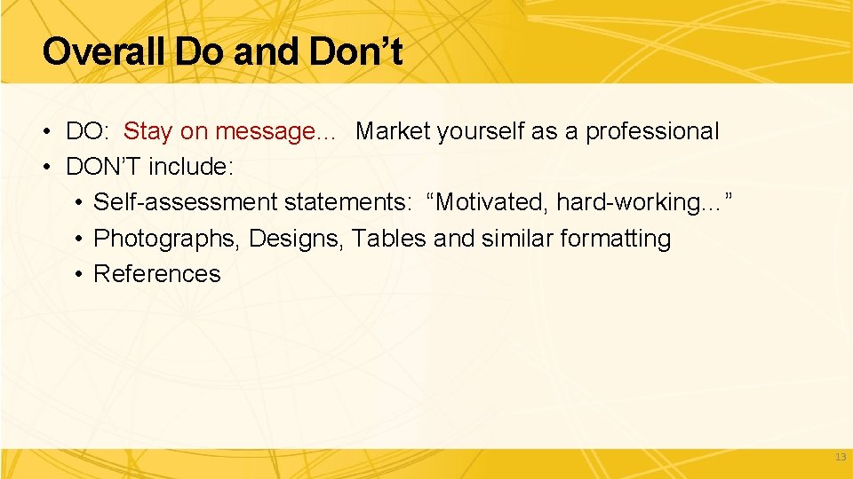 Overall Do and Don't • DO: Stay on message… Market yourself as a professional