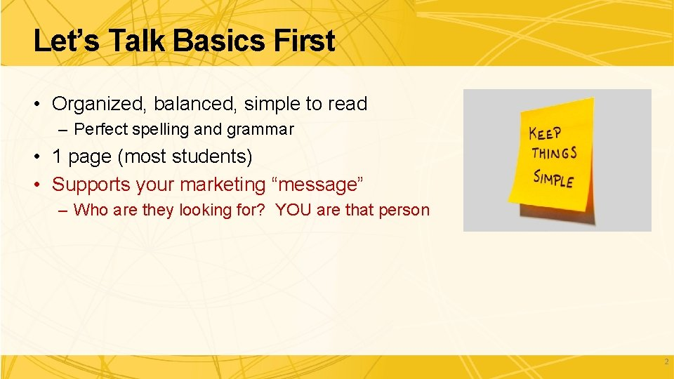 Let's Talk Basics First • Organized, balanced, simple to read – Perfect spelling and