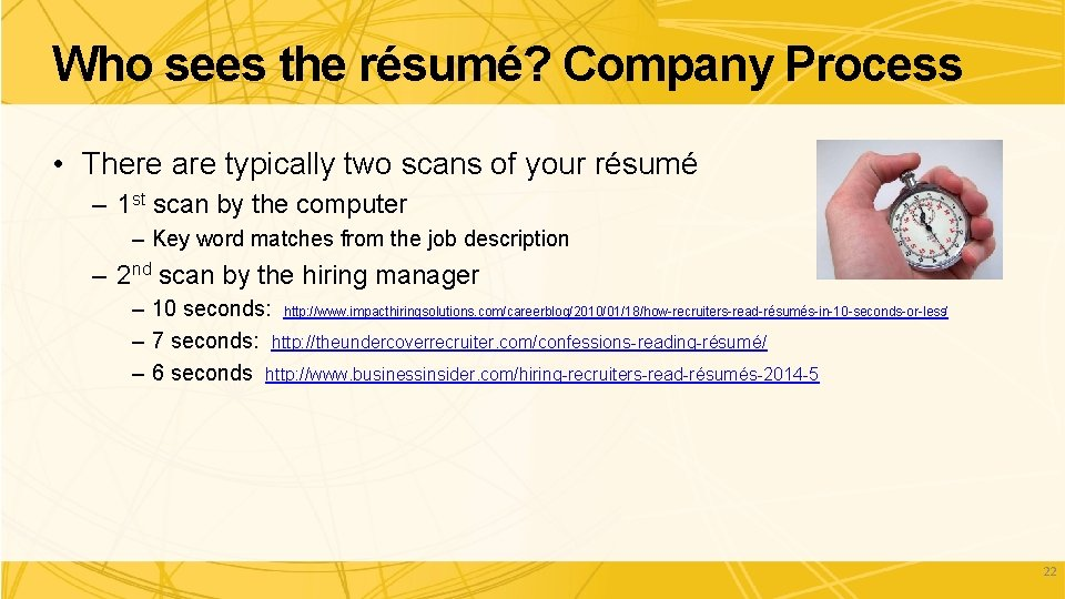Who sees the résumé? Company Process • There are typically two scans of your