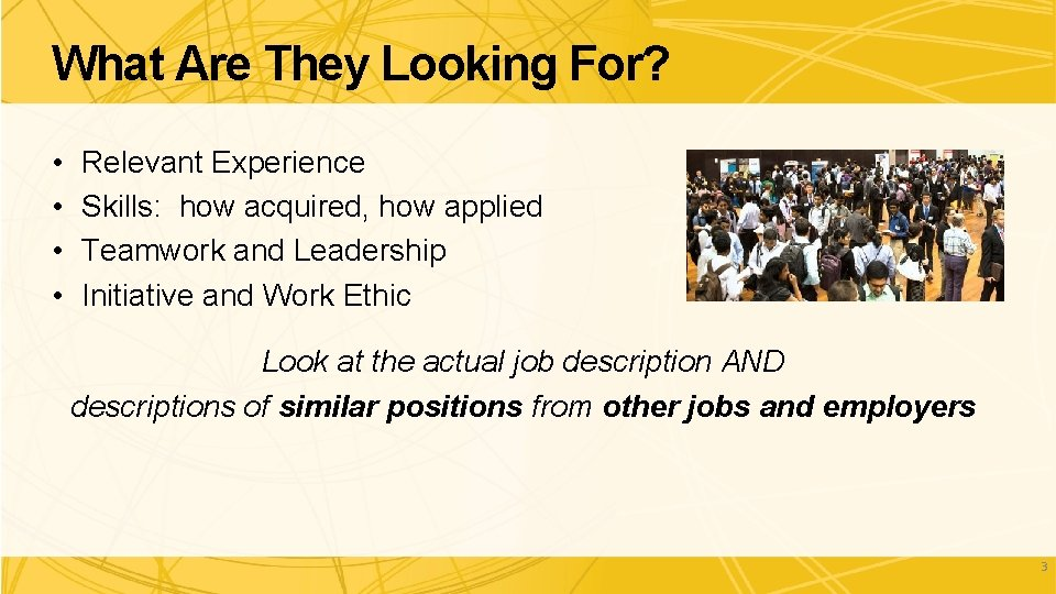 What Are They Looking For? • • Relevant Experience Skills: how acquired, how applied