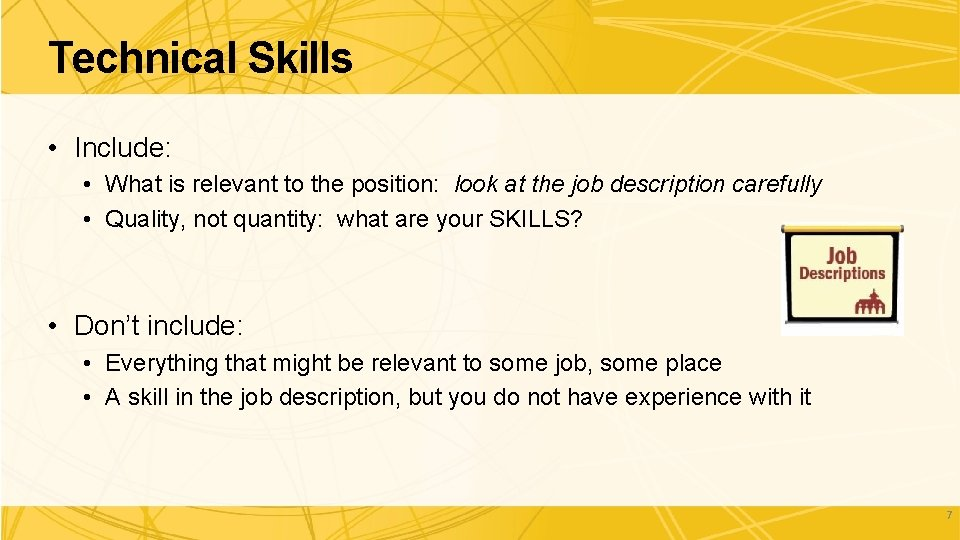 Technical Skills • Include: • What is relevant to the position: look at the