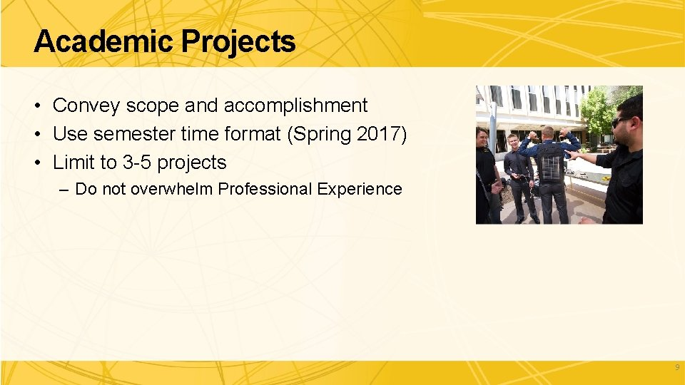 Academic Projects • Convey scope and accomplishment • Use semester time format (Spring 2017)