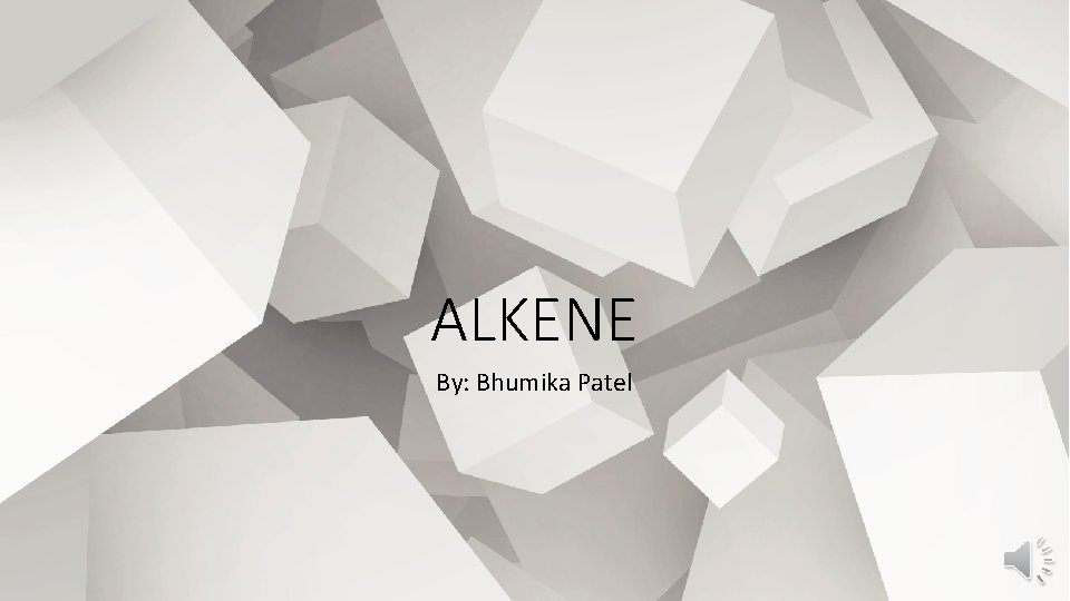 ALKENE By: Bhumika Patel