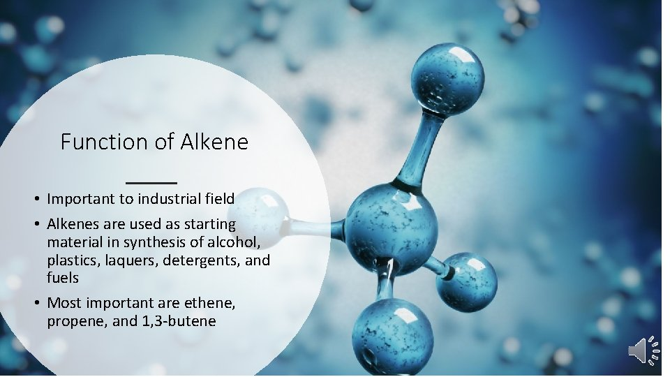 Function of Alkene • Important to industrial field • Alkenes are used as starting