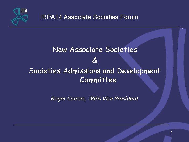 IRPA 14 Associate Societies Forum New Associate Societies & Societies Admissions and Development Committee