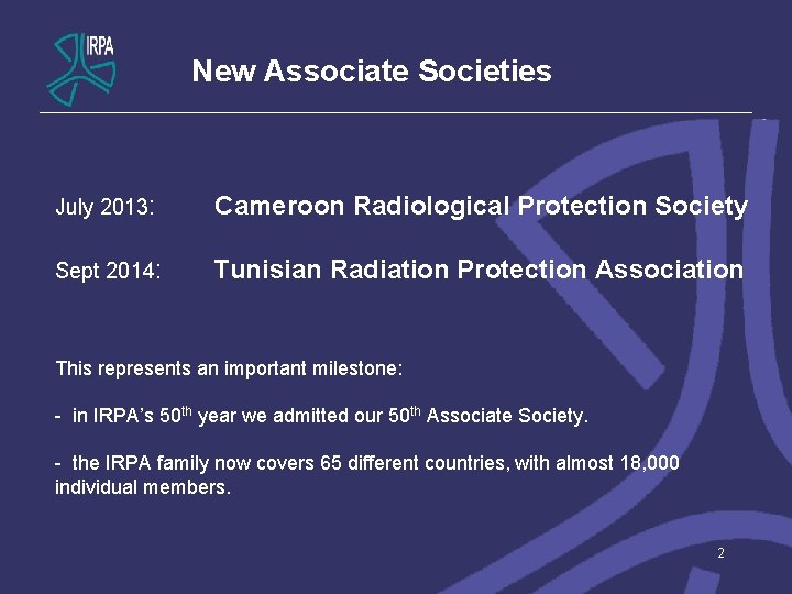 New Associate Societies July 2013: Cameroon Radiological Protection Society Sept 2014: Tunisian Radiation Protection