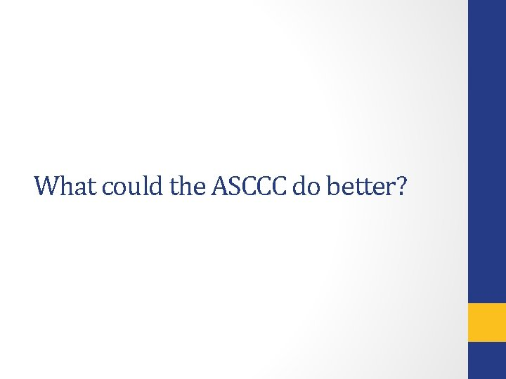 What could the ASCCC do better?