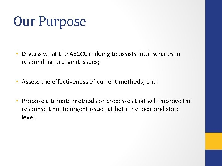 Our Purpose • Discuss what the ASCCC is doing to assists local senates in