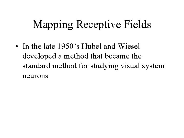 Mapping Receptive Fields • In the late 1950's Hubel and Wiesel developed a method