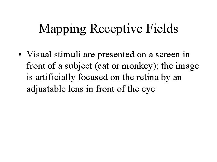 Mapping Receptive Fields • Visual stimuli are presented on a screen in front of