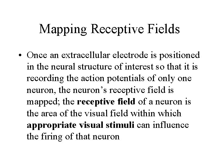Mapping Receptive Fields • Once an extracellular electrode is positioned in the neural structure