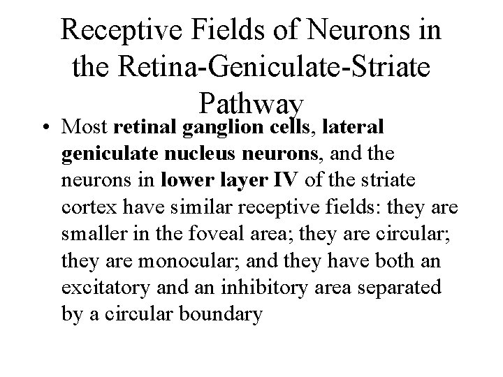 Receptive Fields of Neurons in the Retina-Geniculate-Striate Pathway • Most retinal ganglion cells, lateral