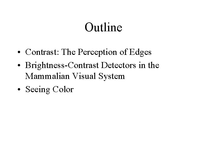 Outline • Contrast: The Perception of Edges • Brightness-Contrast Detectors in the Mammalian Visual