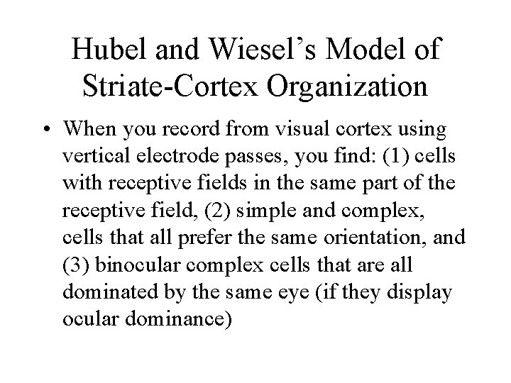 Hubel and Wiesel's Model of Striate-Cortex Organization • When you record from visual cortex